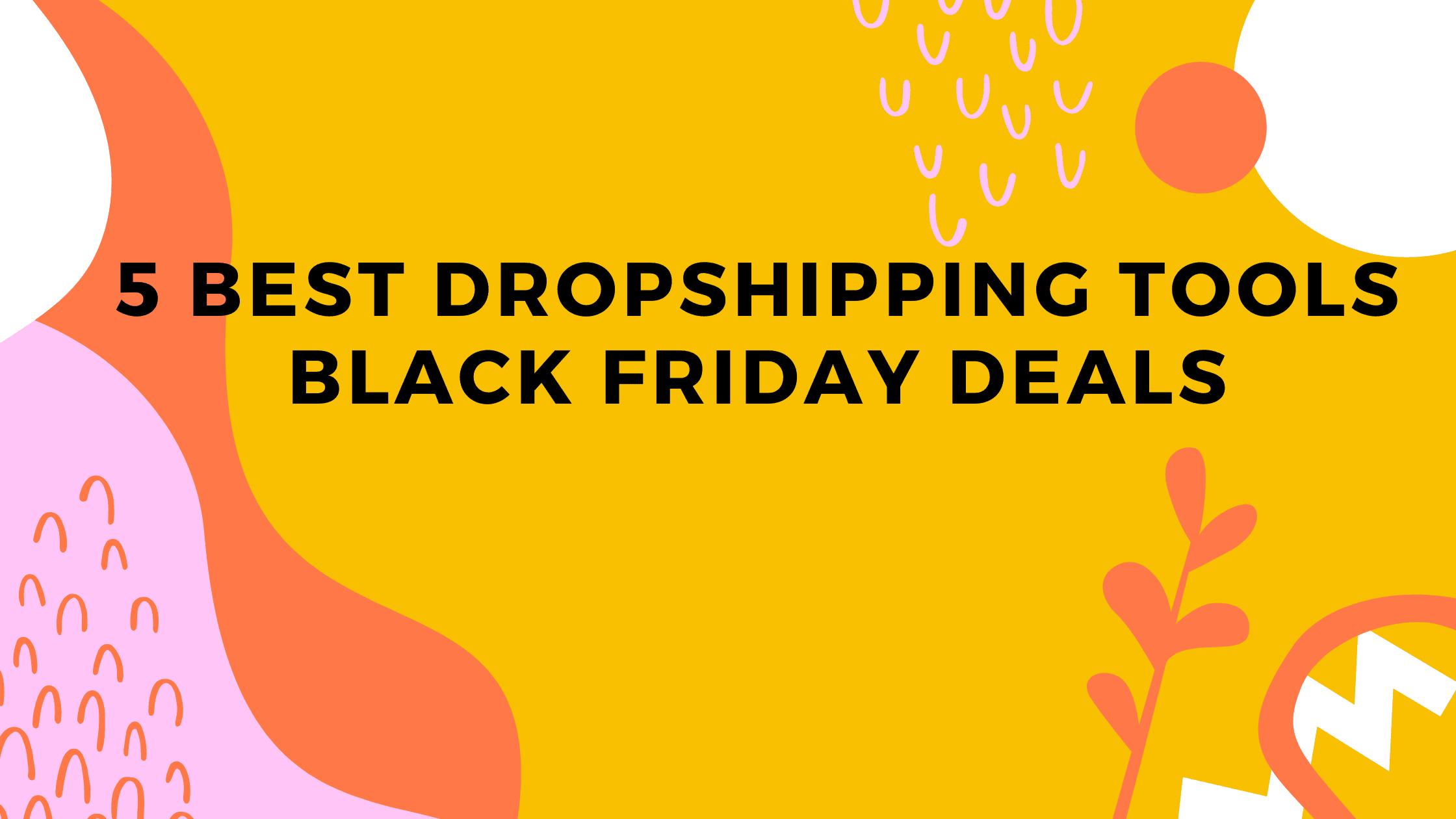 5 Best Dropshipping Tools Black Friday Deals