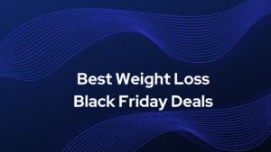 best weight loss Black Friday Deals